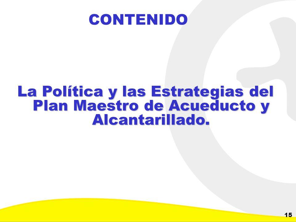 Dirección de Planeación y Control de Inversiones Gerencia Corporativa de Planeamiento y Control 15 CONTENIDO La Política y las Estrategias del Plan Ma