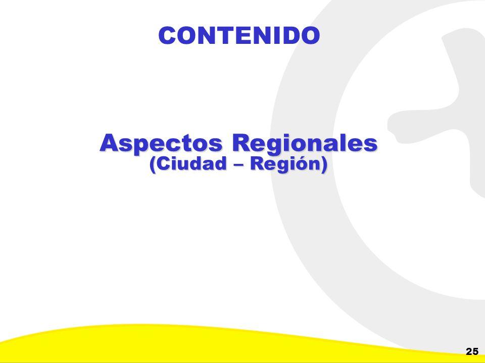 Dirección de Planeación y Control de Inversiones Gerencia Corporativa de Planeamiento y Control 25 CONTENIDO Aspectos Regionales (Ciudad – Región)