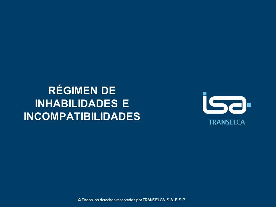 TRANSELCA RÉGIMEN DE INHABILIDADES E INCOMPATIBILIDADES © Todos los derechos reservados por TRANSELCA S.A.