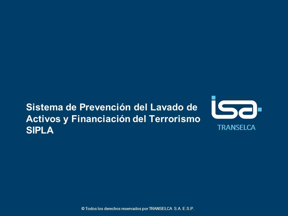 TRANSELCA Sistema de Prevención del Lavado de Activos y Financiación del Terrorismo SIPLA © Todos los derechos reservados por TRANSELCA S.A.