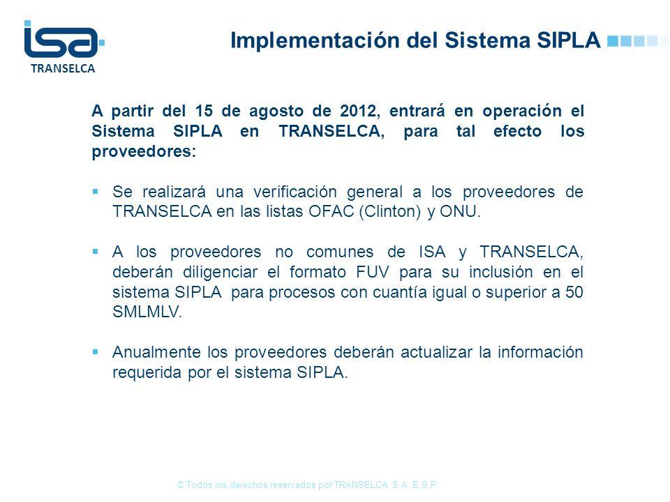 TRANSELCA Implementación del Sistema SIPLA A partir del 15 de agosto de 2012, entrará en operación el Sistema SIPLA en TRANSELCA, para tal efecto los proveedores: Se realizará una verificación general a los proveedores de TRANSELCA en las listas OFAC (Clinton) y ONU.