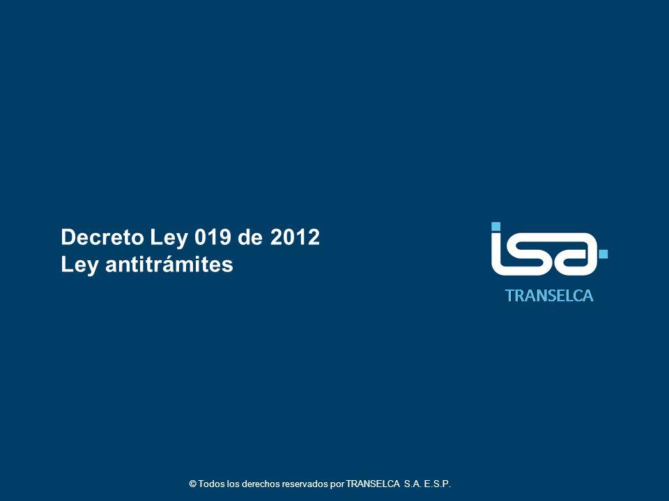 TRANSELCA Decreto Ley 019 de 2012 Ley antitrámites © Todos los derechos reservados por TRANSELCA S.A.