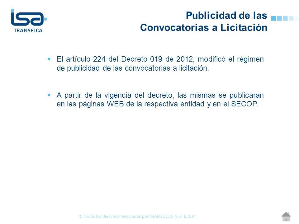TRANSELCA Publicidad de las Convocatorias a Licitación El artículo 224 del Decreto 019 de 2012, modificó el régimen de publicidad de las convocatorias a licitación.