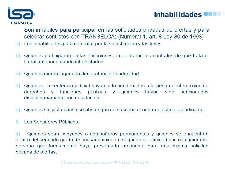 TRANSELCA Inhabilidades Son inhábiles para participar en las solicitudes privadas de ofertas y para celebrar contratos con TRANSELCA: (Numeral 1, art.