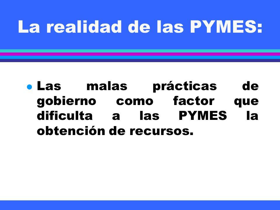 La realidad de las PYMES: l Las malas prácticas de gobierno como factor que dificulta a las PYMES la obtención de recursos.