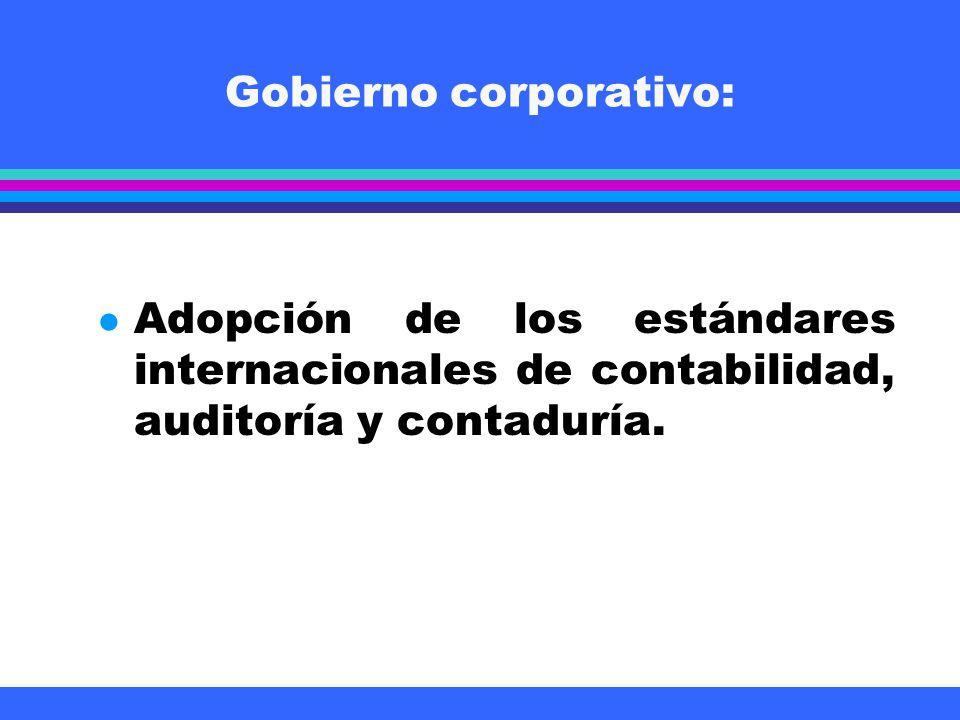 Gobierno corporativo: l Adopción de los estándares internacionales de contabilidad, auditoría y contaduría.