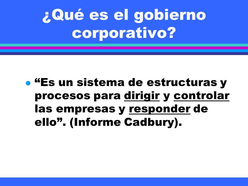 ¿Qué es el gobierno corporativo? l Es un sistema de estructuras y procesos para dirigir y controlar las empresas y responder de ello. (Informe Cadbury