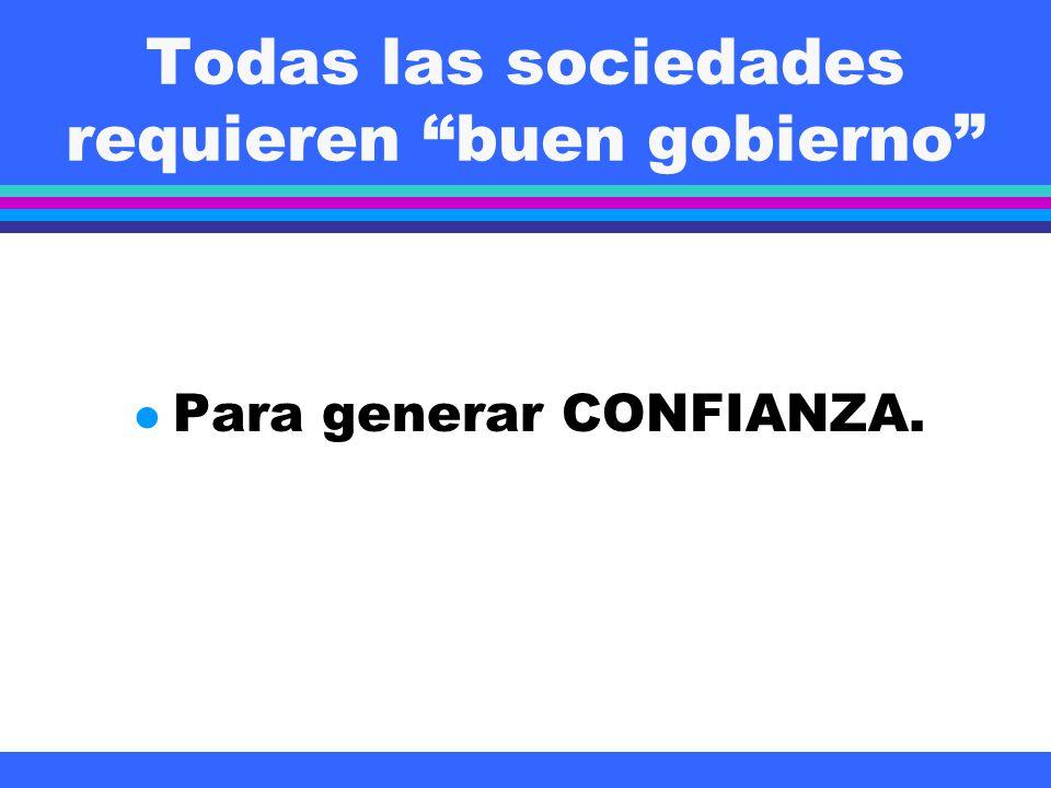 Todas las sociedades requieren buen gobierno l Para generar CONFIANZA.