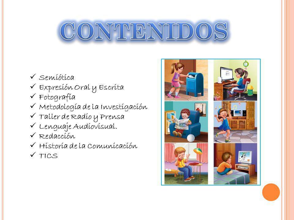 Semiótica Expresión Oral y Escrita Fotografía Metodología de la Investigación Taller de Radio y Prensa Lenguaje Audiovisual.