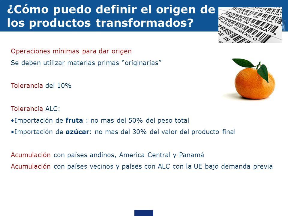 Operaciones mínimas para dar origen Se deben utilizar materias primas originarias Tolerancia del 10% Tolerancia ALC: Importación de fruta : no mas del