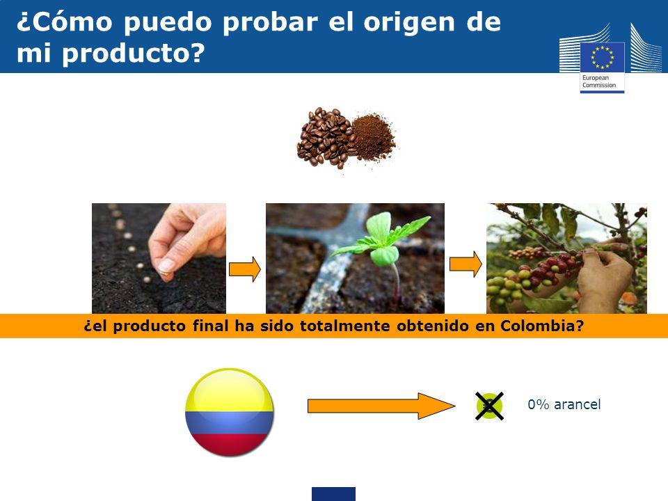 0% arancel ¿el producto final ha sido totalmente obtenido en Colombia? ¿Cómo puedo probar el origen de mi producto?