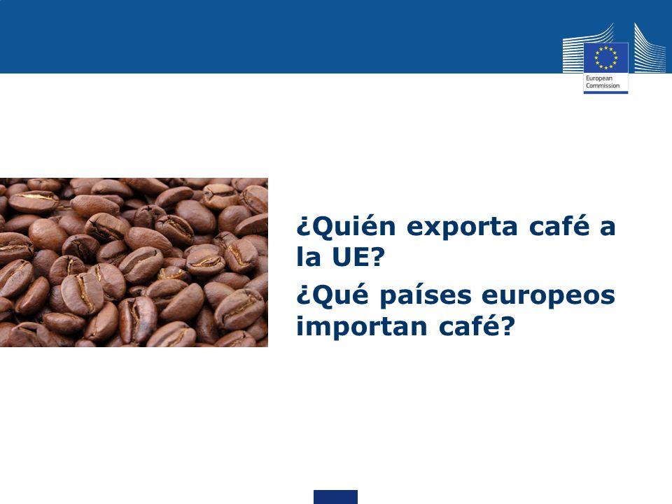 ¿Quién exporta café a la UE? ¿Qué países europeos importan café?