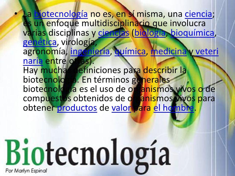 La biotecnología no es, en sí misma, una ciencia; es un enfoque multidisciplinario que involucra varias disciplinas y ciencias (biología, bioquímica, genética, virología, agronomía, ingeniería, química, medicina y veteri naria entre otras).