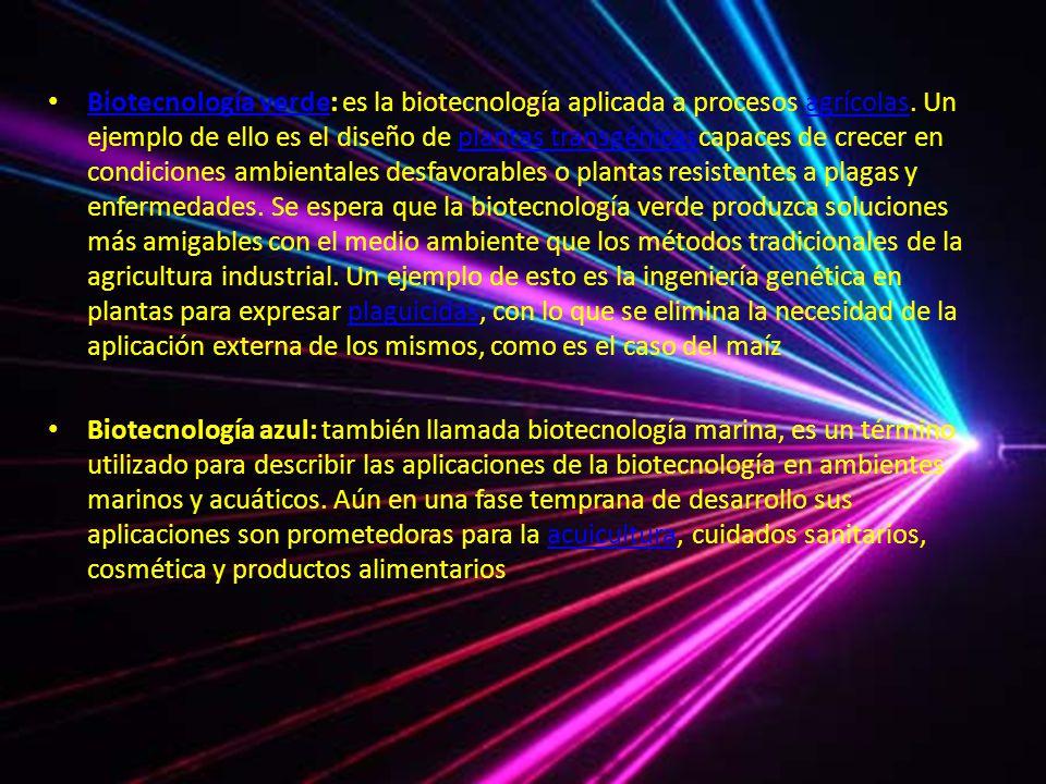 Biotecnología verde: es la biotecnología aplicada a procesos agrícolas. Un ejemplo de ello es el diseño de plantas transgénicascapaces de crecer en co
