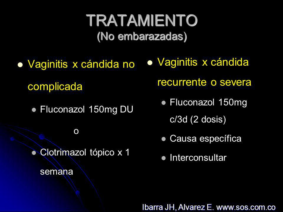 TRATAMIENTO (No embarazadas) Vaginitis x cándida no complicada Fluconazol 150mg DU o Clotrimazol tópico x 1 semana Vaginitis x cándida recurrente o se