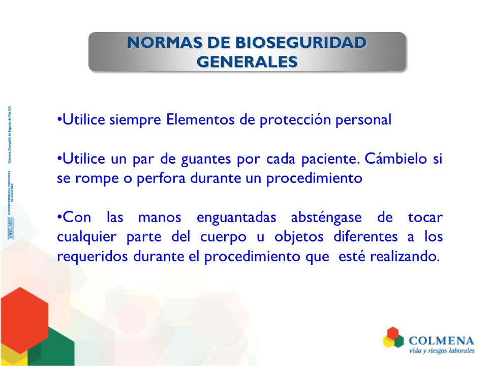 NORMAS DE BIOSEGURIDAD GENERALES GENERALES Utilice siempre Elementos de protección personal Utilice un par de guantes por cada paciente. Cámbielo si s