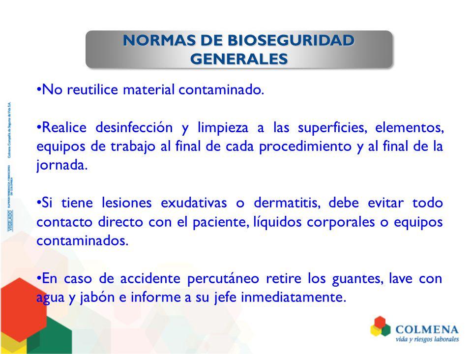 NORMAS DE BIOSEGURIDAD GENERALES GENERALES No reutilice material contaminado. Realice desinfección y limpieza a las superficies, elementos, equipos de