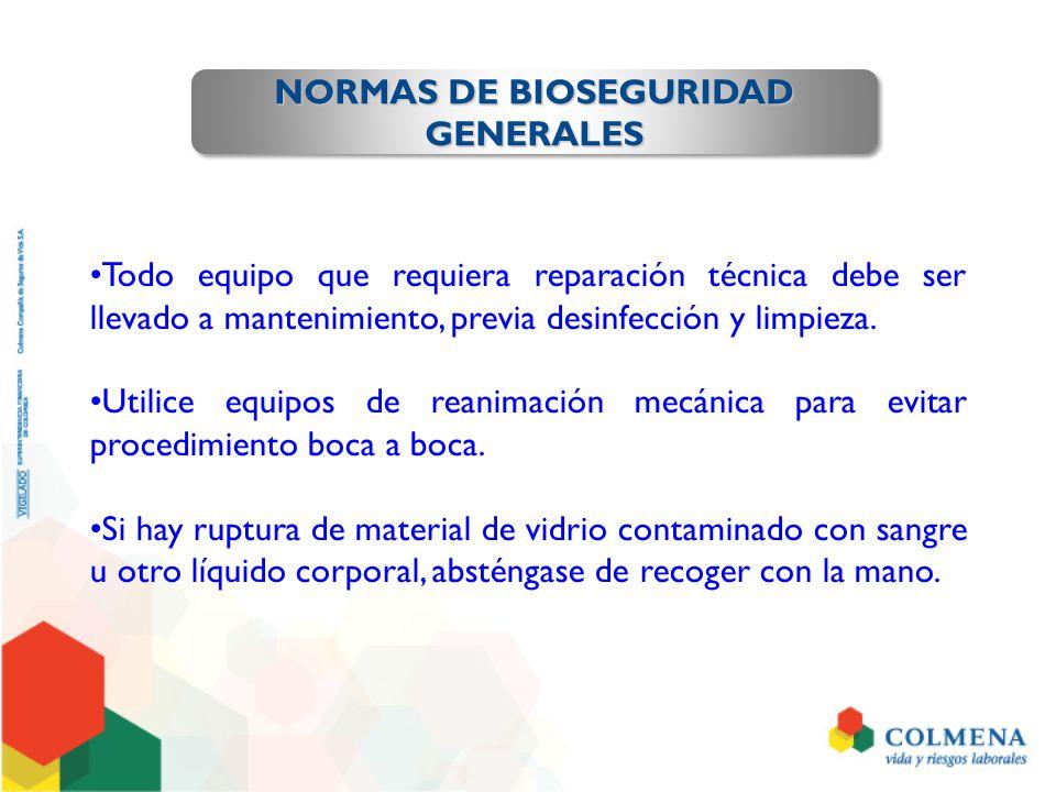 NORMAS DE BIOSEGURIDAD GENERALES GENERALES Todo equipo que requiera reparación técnica debe ser llevado a mantenimiento, previa desinfección y limpiez