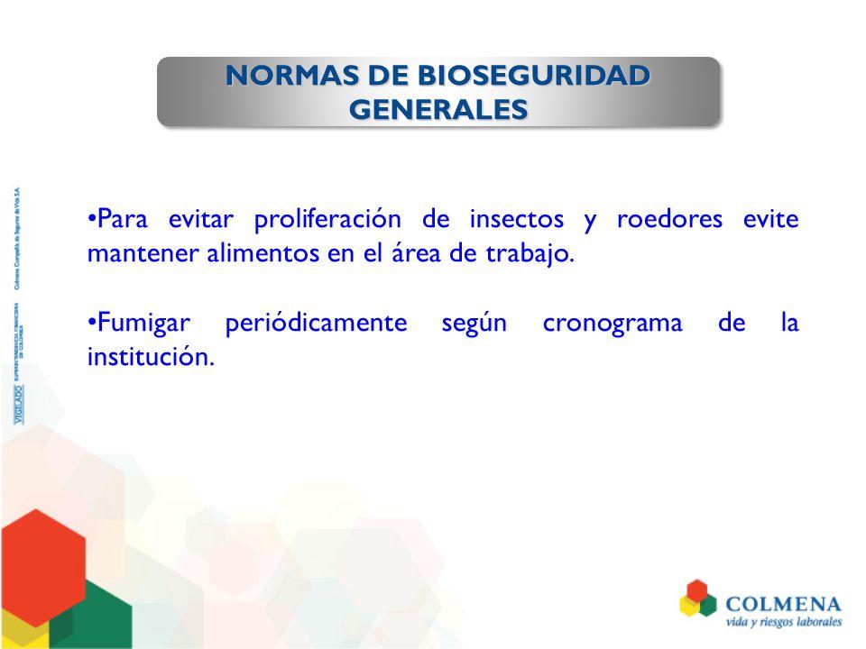 NORMAS DE BIOSEGURIDAD GENERALES GENERALES Para evitar proliferación de insectos y roedores evite mantener alimentos en el área de trabajo. Fumigar pe