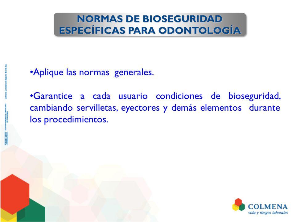 NORMAS DE BIOSEGURIDAD ESPECÍFICAS PARA ODONTOLOGÍA NORMAS DE BIOSEGURIDAD ESPECÍFICAS PARA ODONTOLOGÍA Aplique las normas generales. Garantice a cada