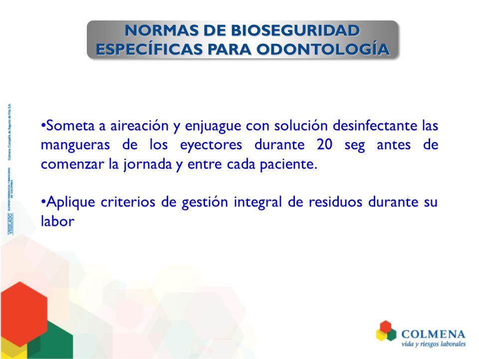 NORMAS DE BIOSEGURIDAD ESPECÍFICAS PARA ODONTOLOGÍA NORMAS DE BIOSEGURIDAD ESPECÍFICAS PARA ODONTOLOGÍA Someta a aireación y enjuague con solución des