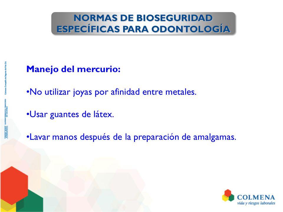 NORMAS DE BIOSEGURIDAD ESPECÍFICAS PARA ODONTOLOGÍA NORMAS DE BIOSEGURIDAD ESPECÍFICAS PARA ODONTOLOGÍA Manejo del mercurio: No utilizar joyas por afi