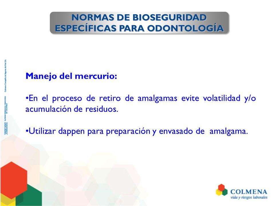 NORMAS DE BIOSEGURIDAD ESPECÍFICAS PARA ODONTOLOGÍA NORMAS DE BIOSEGURIDAD ESPECÍFICAS PARA ODONTOLOGÍA Manejo del mercurio: En el proceso de retiro d