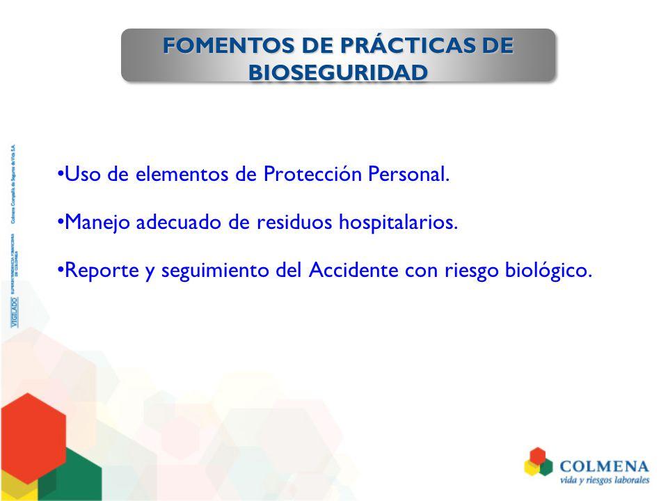 Uso de elementos de Protección Personal. Manejo adecuado de residuos hospitalarios. Reporte y seguimiento del Accidente con riesgo biológico. FOMENTOS