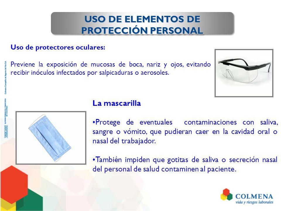 USO DE ELEMENTOS DE PROTECCIÓN PERSONAL Uso de protectores oculares: Previene la exposición de mucosas de boca, nariz y ojos, evitando recibir inóculo