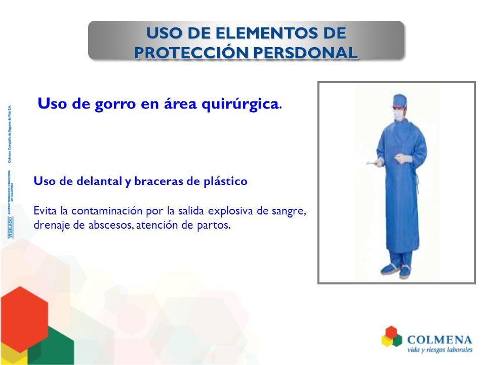 USO DE ELEMENTOS DE PROTECCIÓN PERSDONAL Uso de delantal y braceras de plástico Evita la contaminación por la salida explosiva de sangre, drenaje de a