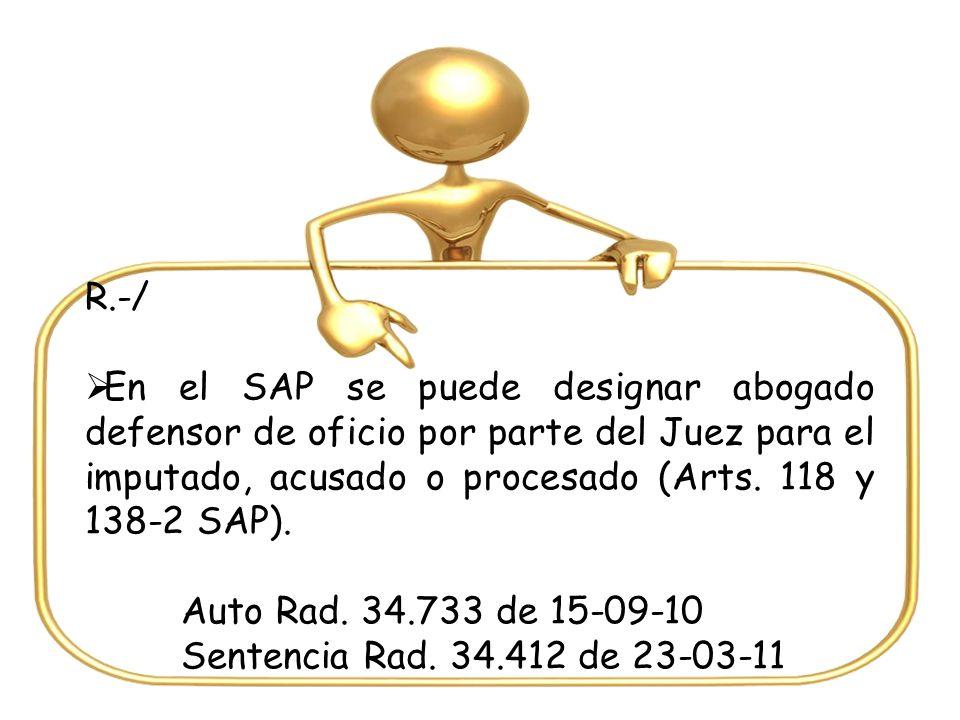 R.-/ En el SAP se puede designar abogado defensor de oficio por parte del Juez para el imputado, acusado o procesado (Arts.