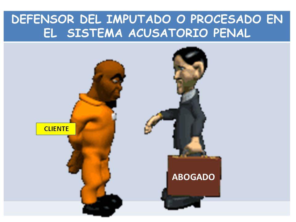 DEFENSOR DEL IMPUTADO O PROCESADO EN EL SISTEMA ACUSATORIO PENAL CLIENTE ABOGADO