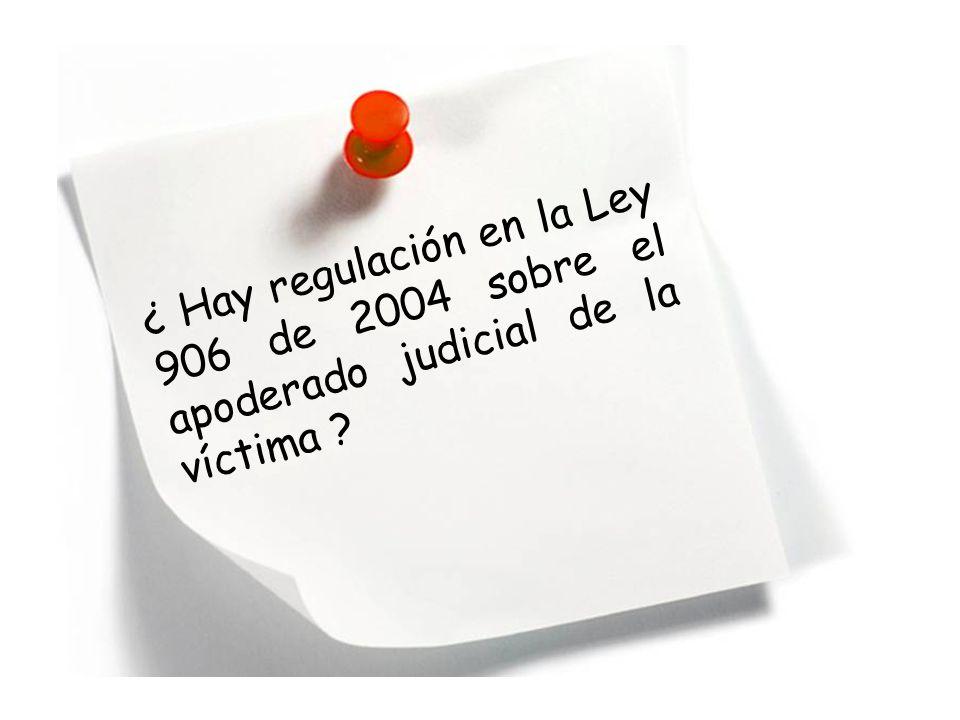 ¿ Hay regulación en la Ley 906 de 2004 sobre el apoderado judicial de la víctima ?
