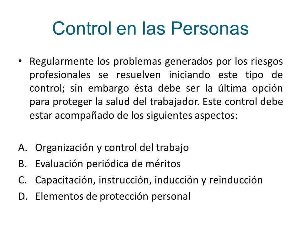 Control en las Personas Regularmente los problemas generados por los riesgos profesionales se resuelven iniciando este tipo de control; sin embargo ésta debe ser la última opción para proteger la salud del trabajador.