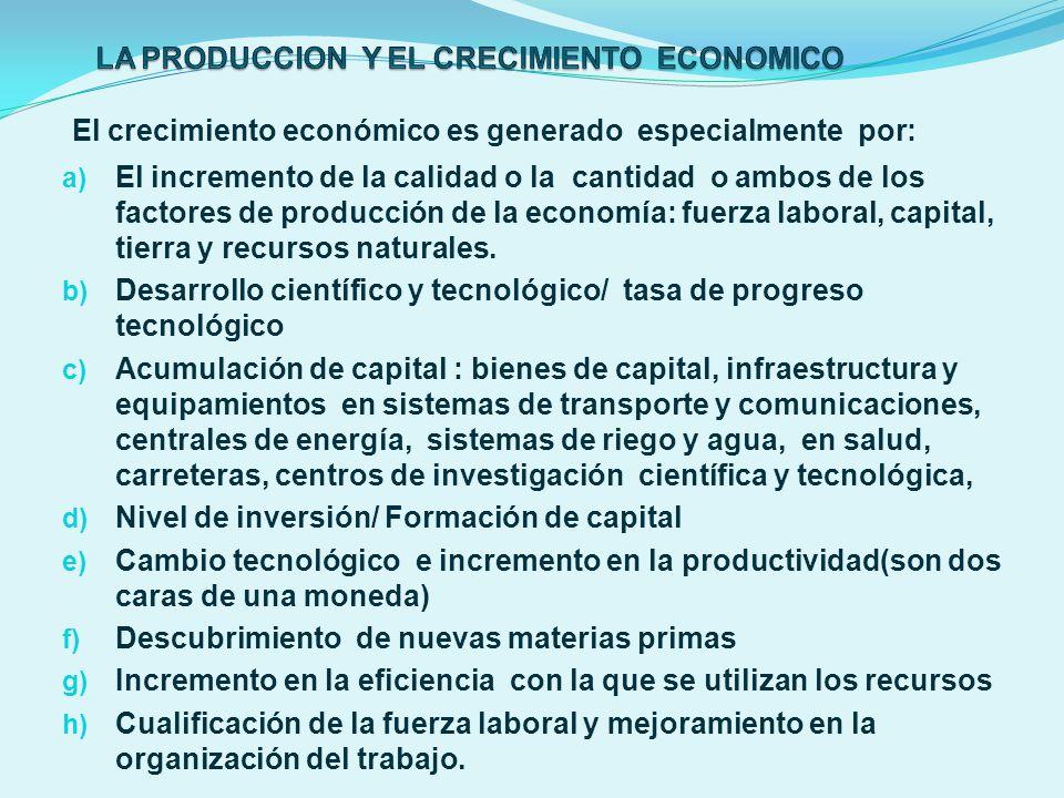 El crecimiento económico es generado especialmente por: a) El incremento de la calidad o la cantidad o ambos de los factores de producción de la econo