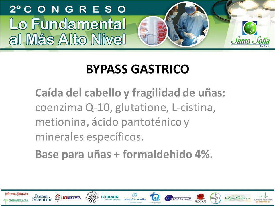 BYPASS GASTRICO Caída del cabello y fragilidad de uñas: coenzima Q-10, glutatione, L-cistina, metionina, ácido pantoténico y minerales específicos. Ba