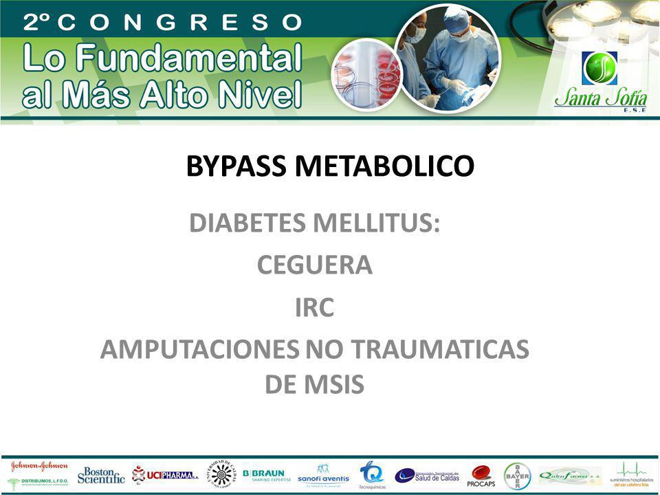 DIABETES MELLITUS: CEGUERA IRC AMPUTACIONES NO TRAUMATICAS DE MSIS