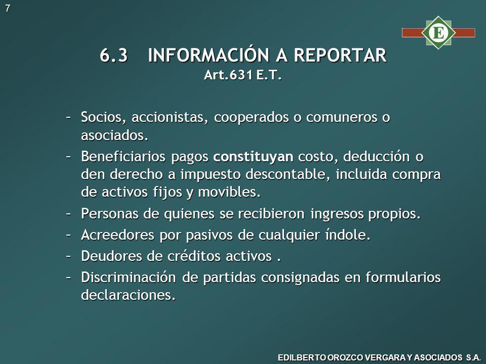 EDILBERTO OROZCO VERGARA Y ASOCIADOS S.A.7 6.3INFORMACIÓN A REPORTAR Art.631 E.T.