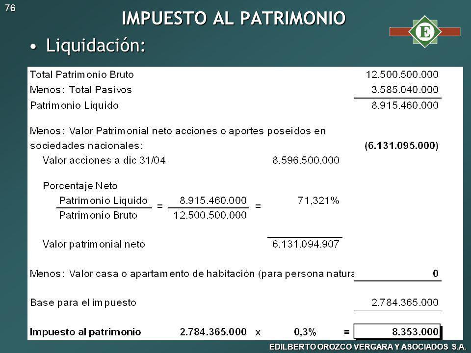 EDILBERTO OROZCO VERGARA Y ASOCIADOS S.A. 76 IMPUESTO AL PATRIMONIO Liquidación:Liquidación: