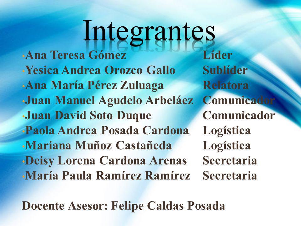 Ana Teresa GómezLíder Yesica Andrea Orozco GalloSublíder Ana María Pérez ZuluagaRelatora Juan Manuel Agudelo ArbeláezComunicador Juan David Soto Duque