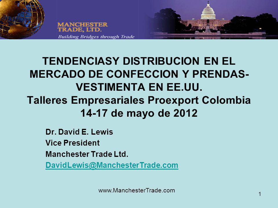 www.ManchesterTrade.com 1 TENDENCIASY DISTRIBUCION EN EL MERCADO DE CONFECCION Y PRENDAS- VESTIMENTA EN EE.UU. Talleres Empresariales Proexport Colomb