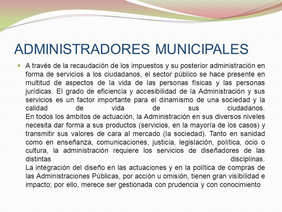 ADMINISTRADORES MUNICIPALES A través de la recaudación de los impuestos y su posterior administración en forma de servicios a los ciudadanos, el secto