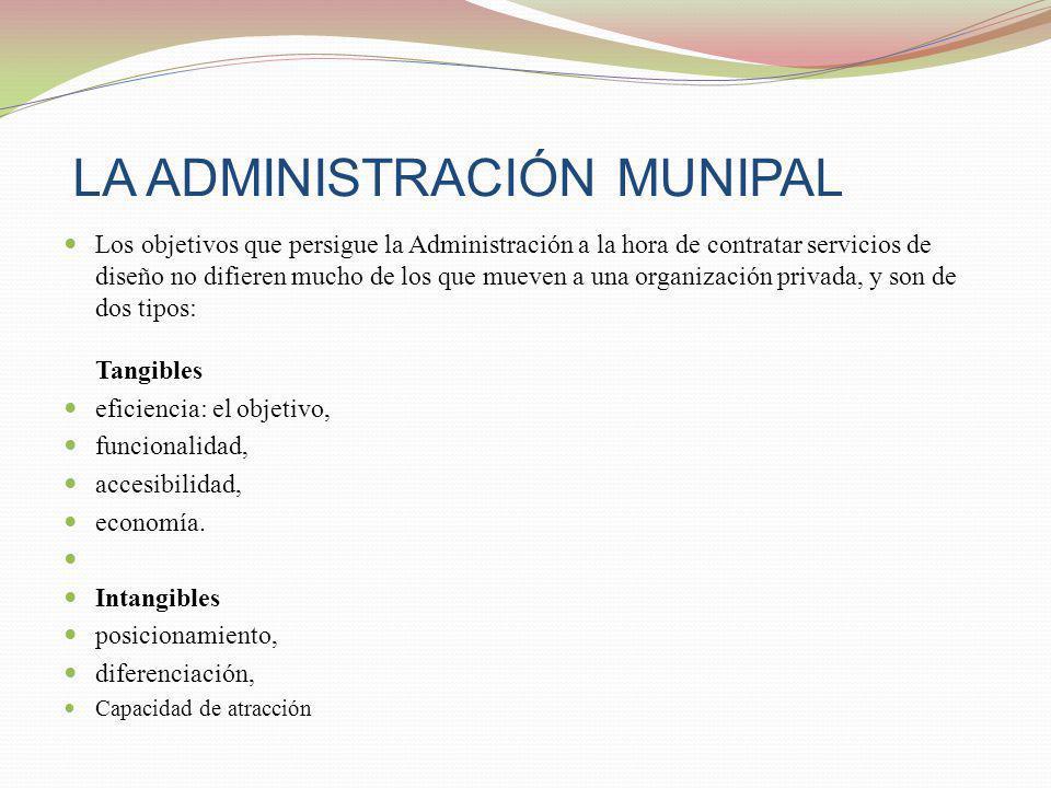 LA ADMINISTRACIÓN MUNIPAL Los objetivos que persigue la Administración a la hora de contratar servicios de diseño no difieren mucho de los que mueven