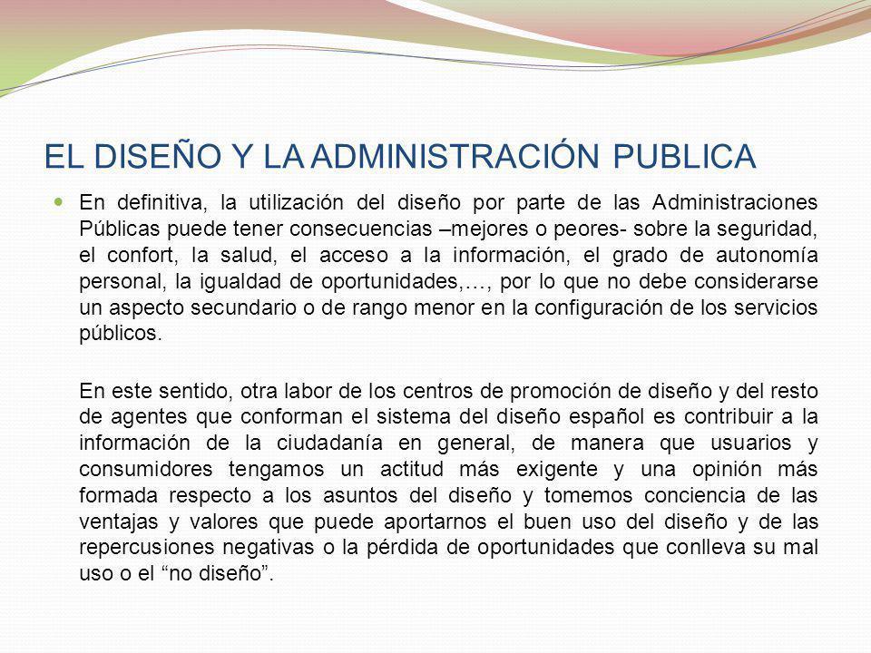 EL DISEÑO Y LA ADMINISTRACIÓN PUBLICA En definitiva, la utilización del diseño por parte de las Administraciones Públicas puede tener consecuencias –m