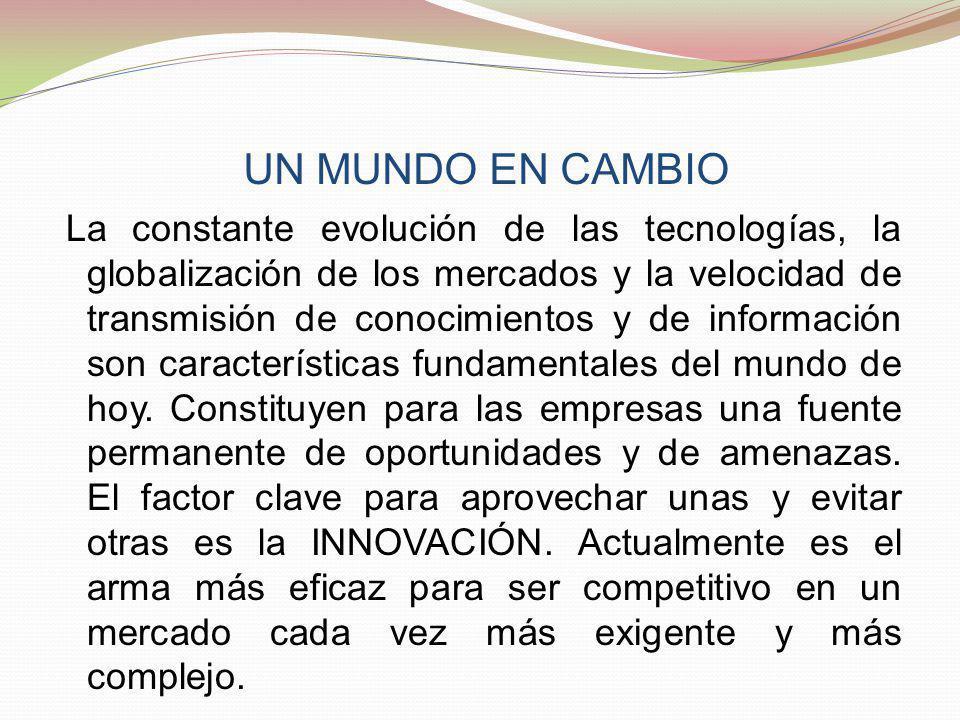 UN MUNDO EN CAMBIO La constante evolución de las tecnologías, la globalización de los mercados y la velocidad de transmisión de conocimientos y de inf