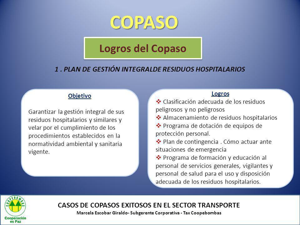 COPASO CASOS DE COPASOS EXITOSOS EN EL SECTOR TRANSPORTE Marcela Escobar Giraldo- Subgerente Corporativa - Tax Coopebombas Logros del Copaso Objetivo