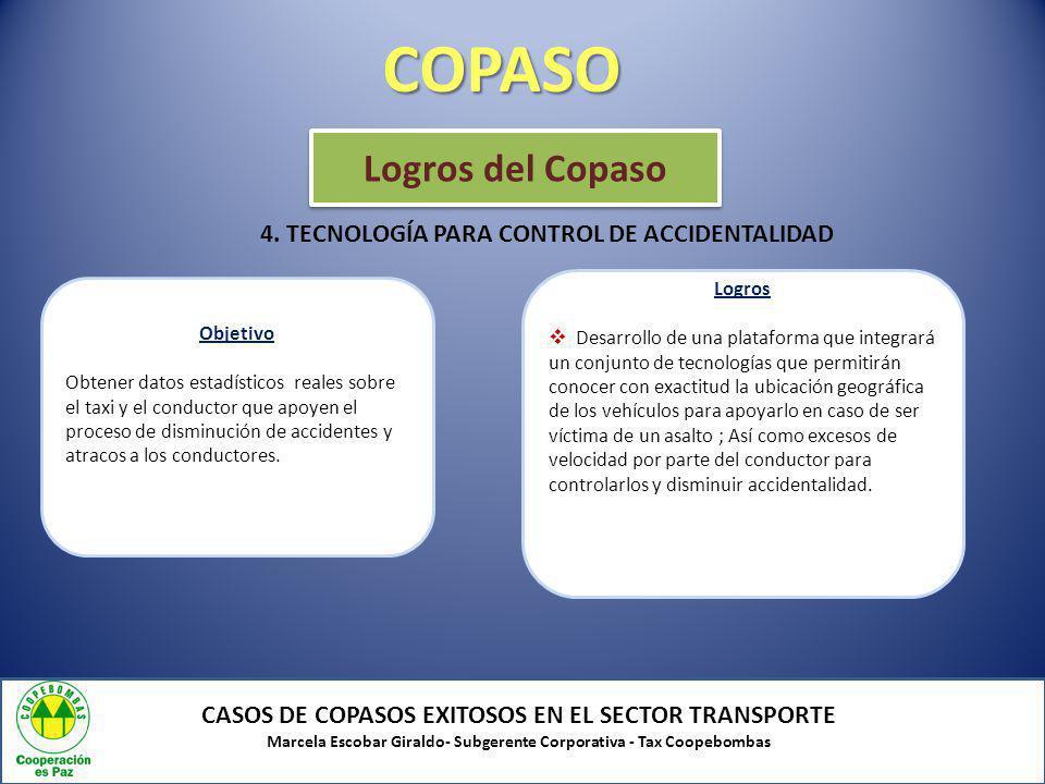 COPASO CASOS DE COPASOS EXITOSOS EN EL SECTOR TRANSPORTE Marcela Escobar Giraldo- Subgerente Corporativa - Tax Coopebombas 4. TECNOLOGÍA PARA CONTROL