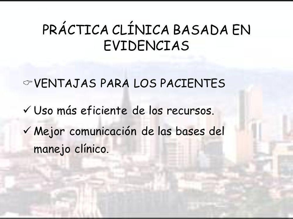 PRÁCTICA CLÍNICA BASADA EN EVIDENCIAS VENTAJAS PARA LOS PACIENTES Uso más eficiente de los recursos.