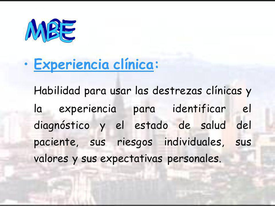 Experiencia clínica: Habilidad para usar las destrezas clínicas y la experiencia para identificar el diagnóstico y el estado de salud del paciente, sus riesgos individuales, sus valores y sus expectativas personales.