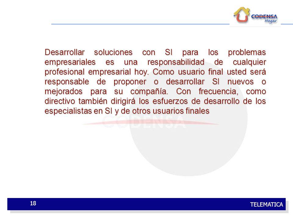 TELEMATICA 18 Desarrollar soluciones con SI para los problemas empresariales es una responsabilidad de cualquier profesional empresarial hoy. Como usu